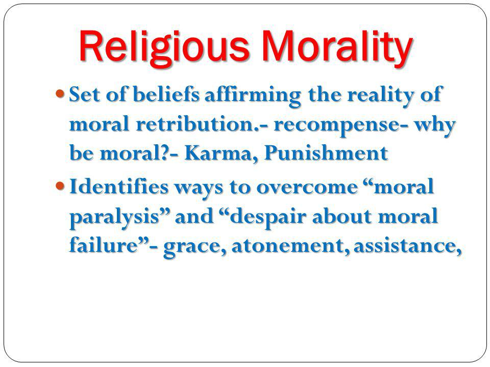 Religion and Moral Goals Cosmic justice= summum bonum= happiness is proportional to virtue.- Kant – there must be a God to make this possible.