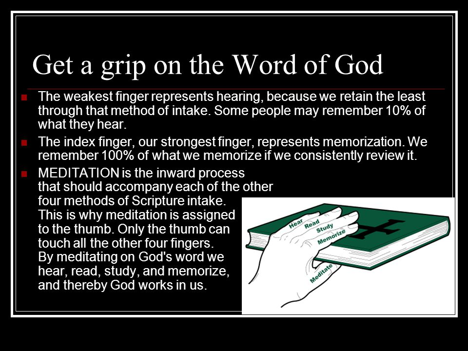 Get a grip on the Word HEARING Romans 10:17 faith comes from hearing Hearing the Word from godly pastors and teachers provides insight into others study of the Scriptures as well as stimulating your own appetite for the Word.
