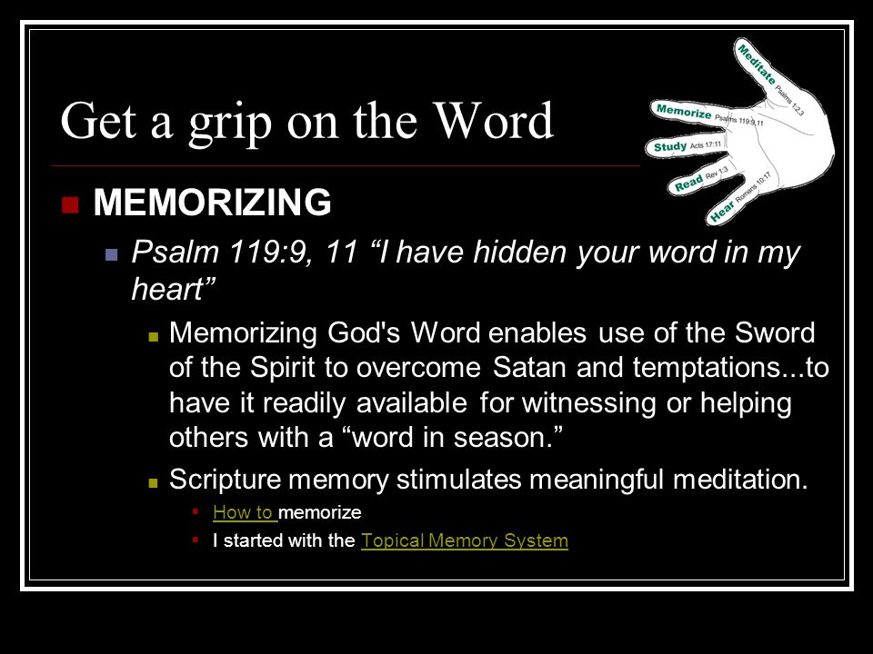 Get a grip on the Word MEDITATING Psalm 1:2,3 on His law he meditates day and night (see also Joshua 1:8) Meditation is the thumb of the Word Hand, for it is used in conjunction with each of the other methods.