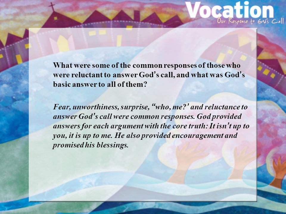 What were some of the common responses of those who were reluctant to answer God ' s call, and what was God ' s basic answer to all of them.