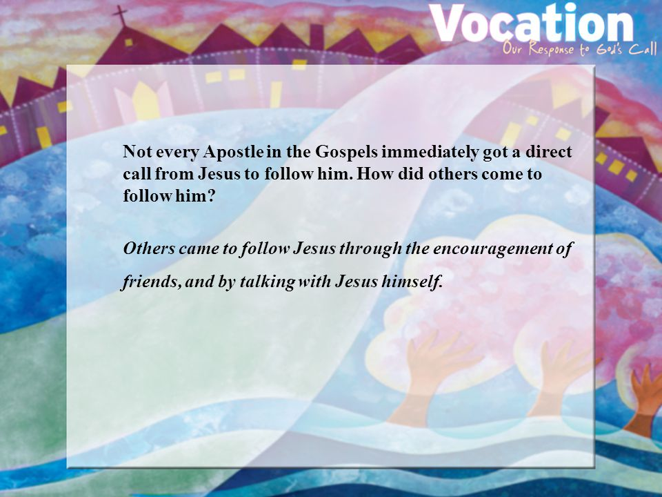 Not every Apostle in the Gospels immediately got a direct call from Jesus to follow him.