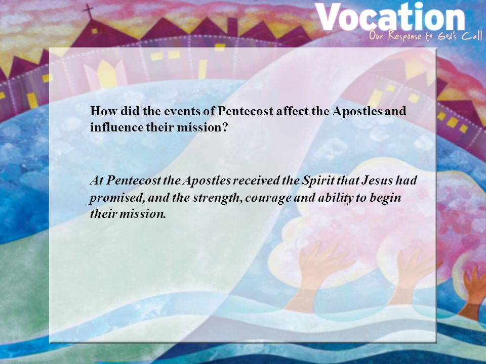 How did the events of Pentecost affect the Apostles and influence their mission.