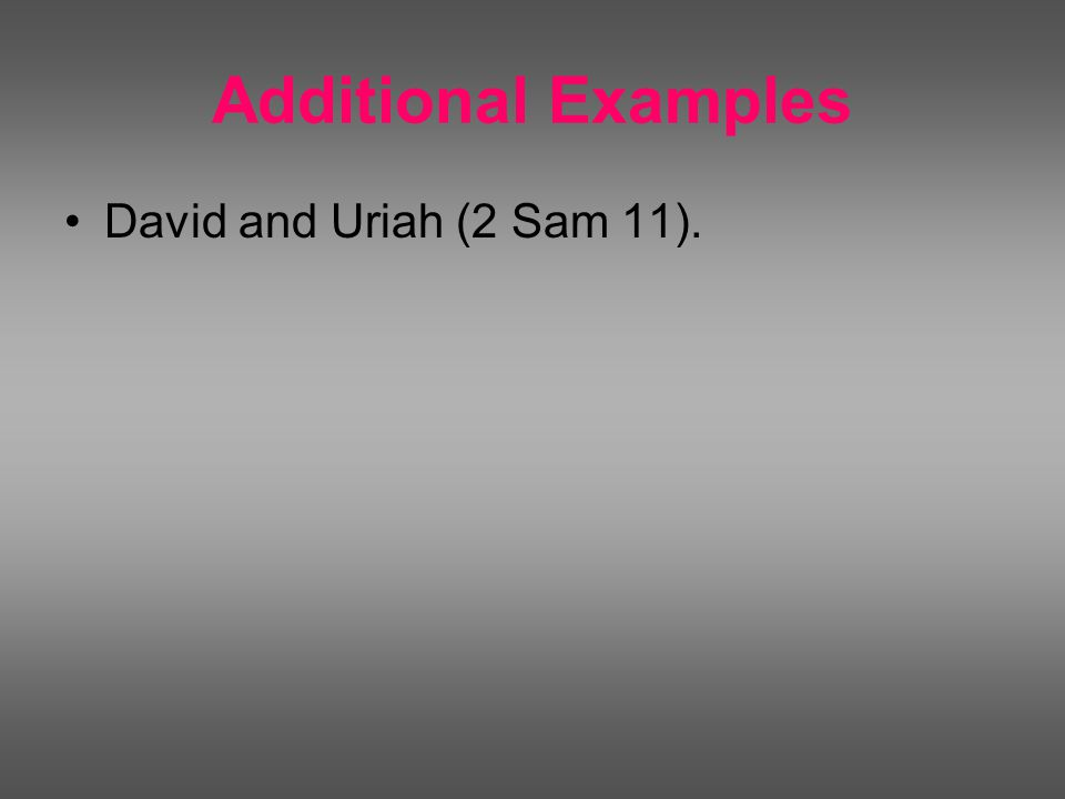 Additional Examples David and Uriah (2 Sam 11).