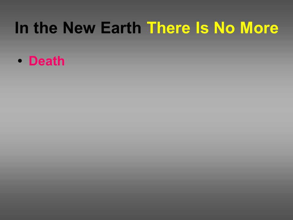 In the New Earth There Is No More Death