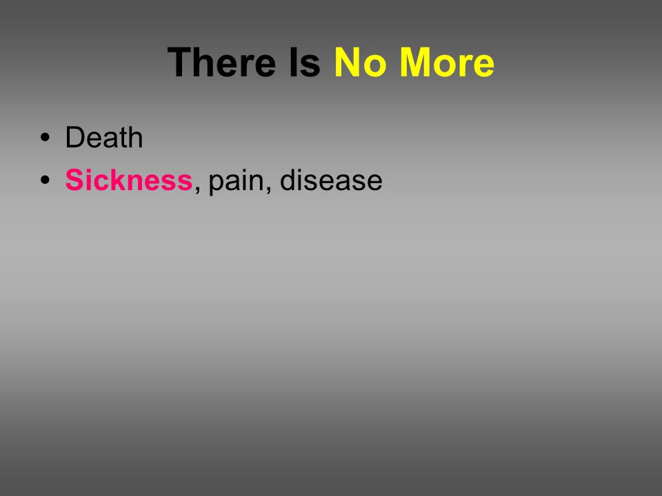There Is No More Death Sickness, pain, disease