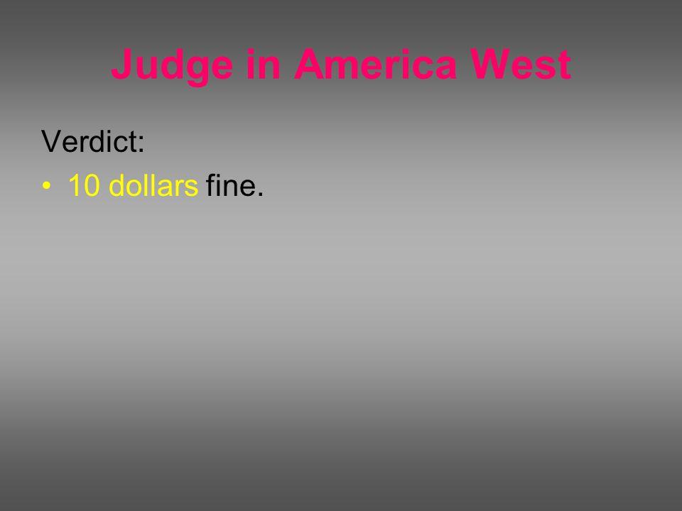 Judge in America West Verdict: 10 dollars fine.