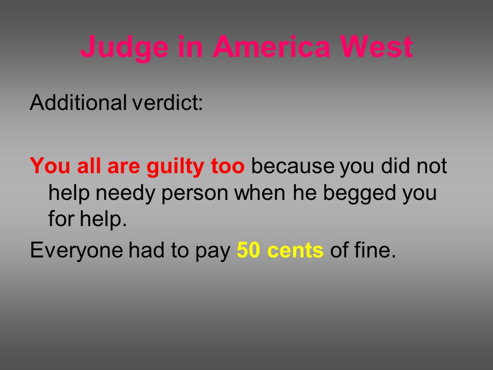 Judge in America West Additional verdict: You all are guilty too because you did not help needy person when he begged you for help.