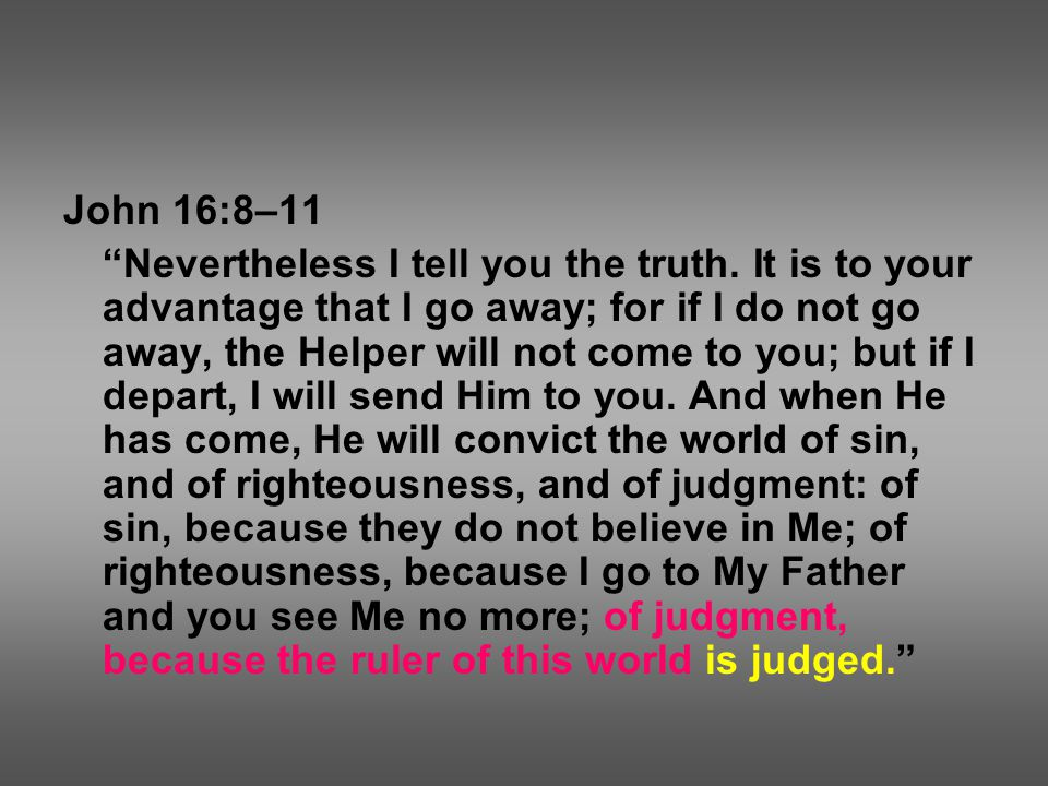 John 16:8–11 Nevertheless I tell you the truth.