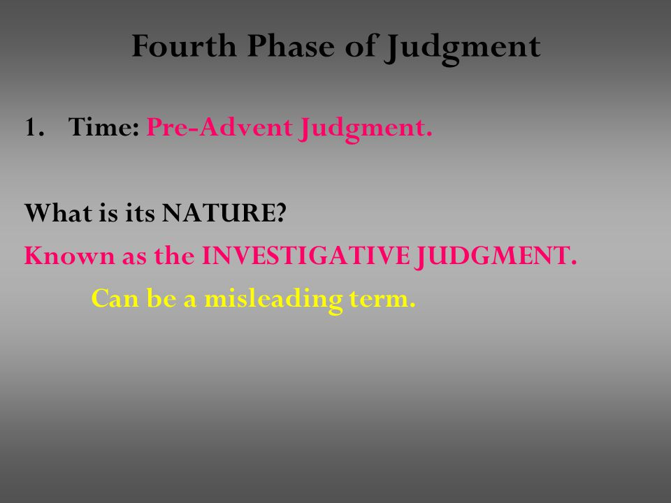 Fourth Phase of Judgment 1.Time: Pre-Advent Judgment.