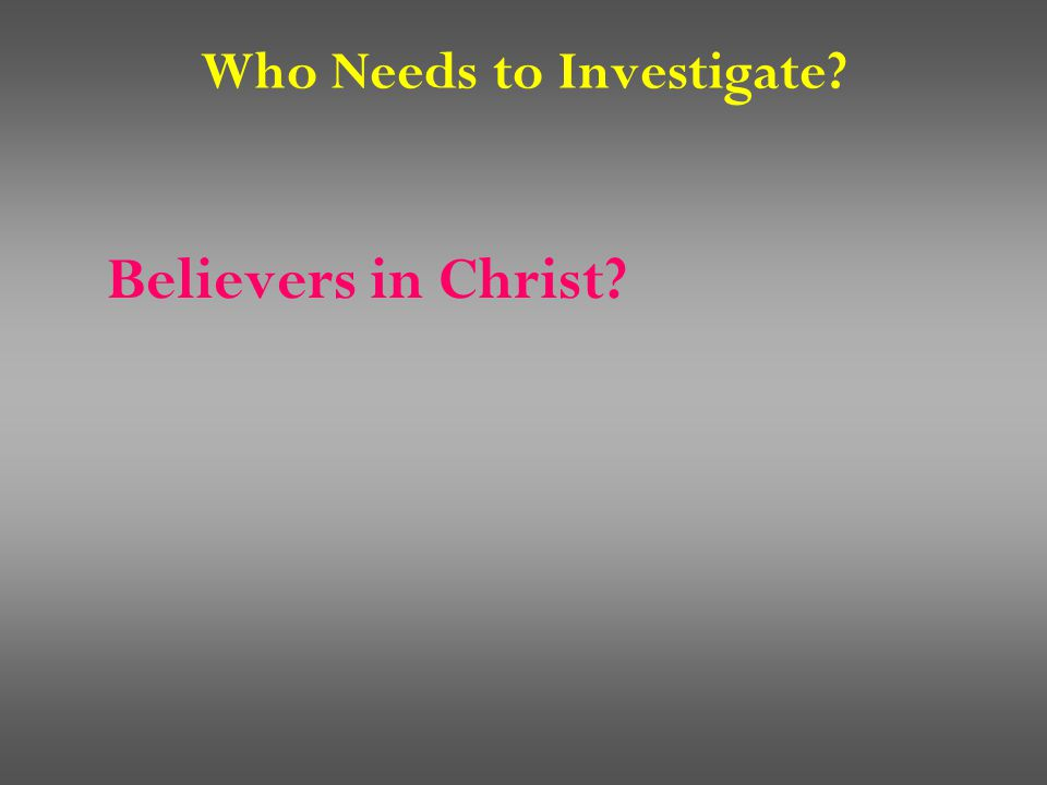 Who Needs to Investigate Believers in Christ