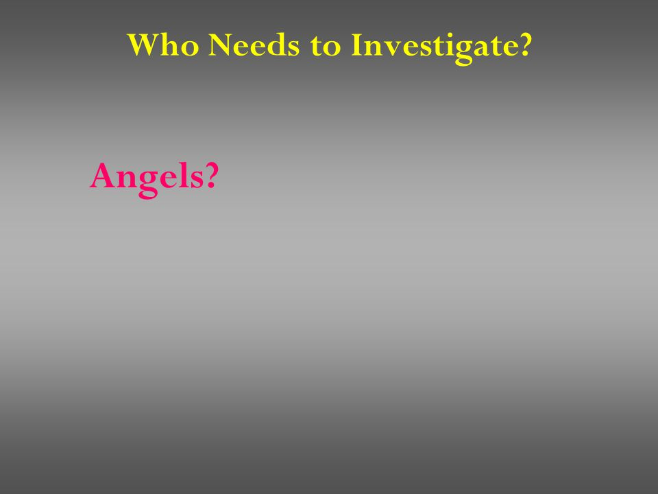 Who Needs to Investigate Angels