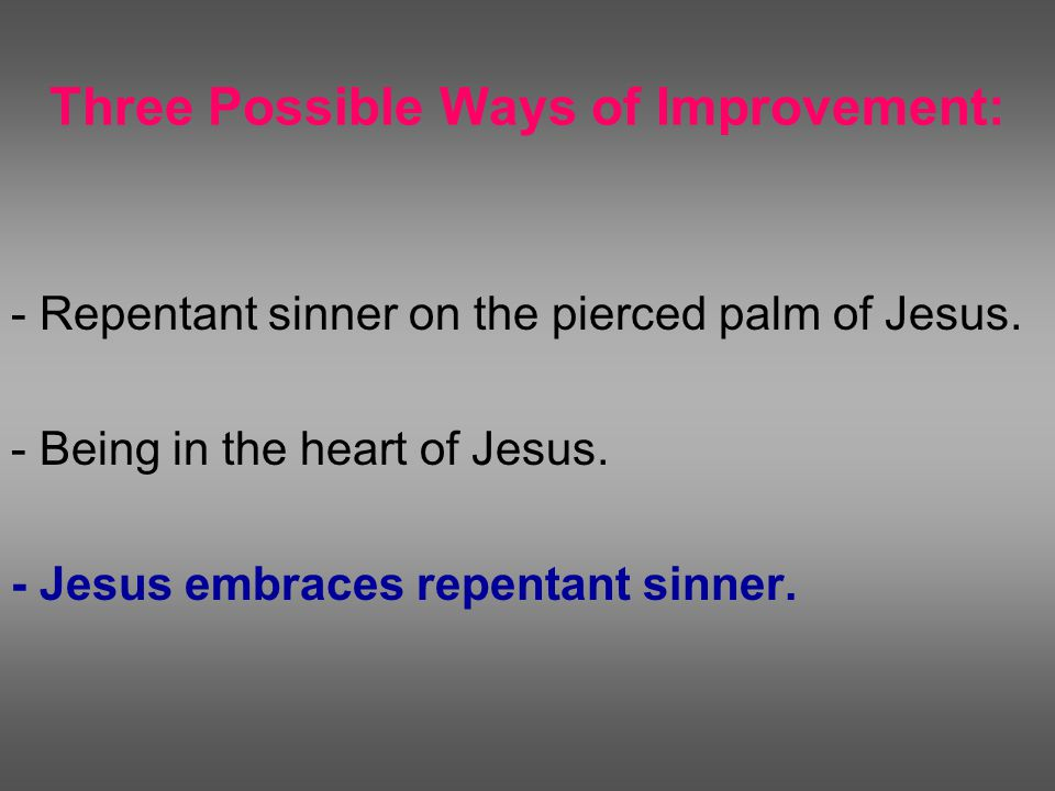 Three Possible Ways of Improvement: - Repentant sinner on the pierced palm of Jesus.