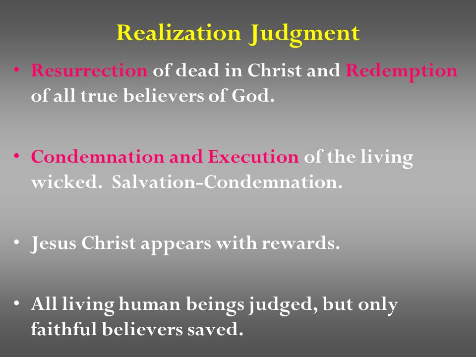 Realization Judgment Resurrection of dead in Christ and Redemption of all true believers of God.