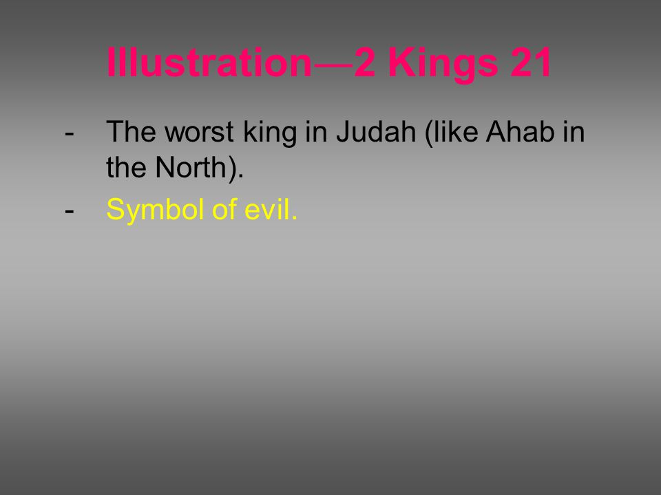 Illustration ― 2 Kings 21 - The worst king in Judah (like Ahab in the North). - Symbol of evil.