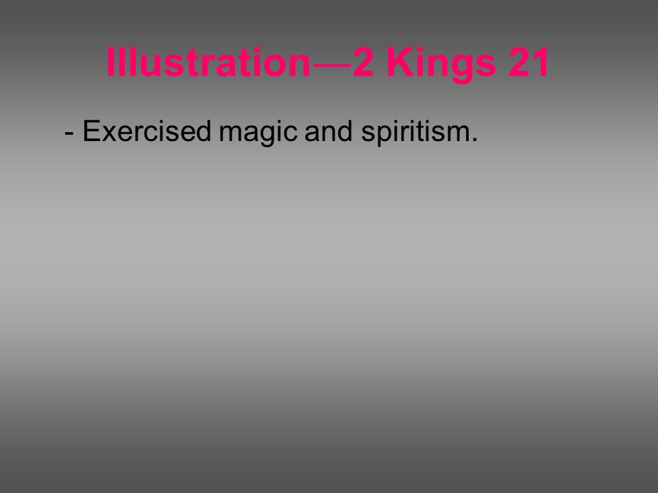 Illustration ― 2 Kings 21 - Exercised magic and spiritism.