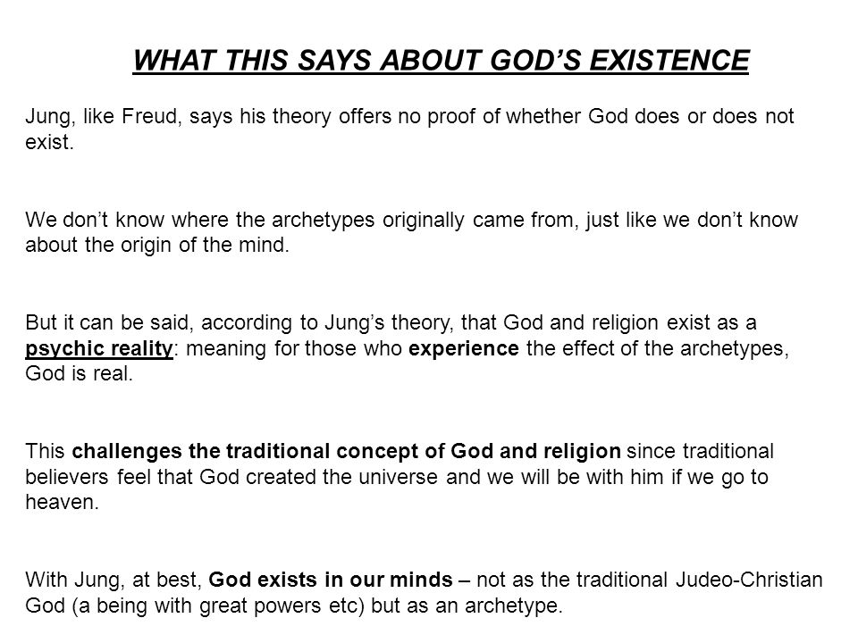 WHAT THIS SAYS ABOUT GOD'S EXISTENCE Jung, like Freud, says his theory offers no proof of whether God does or does not exist.