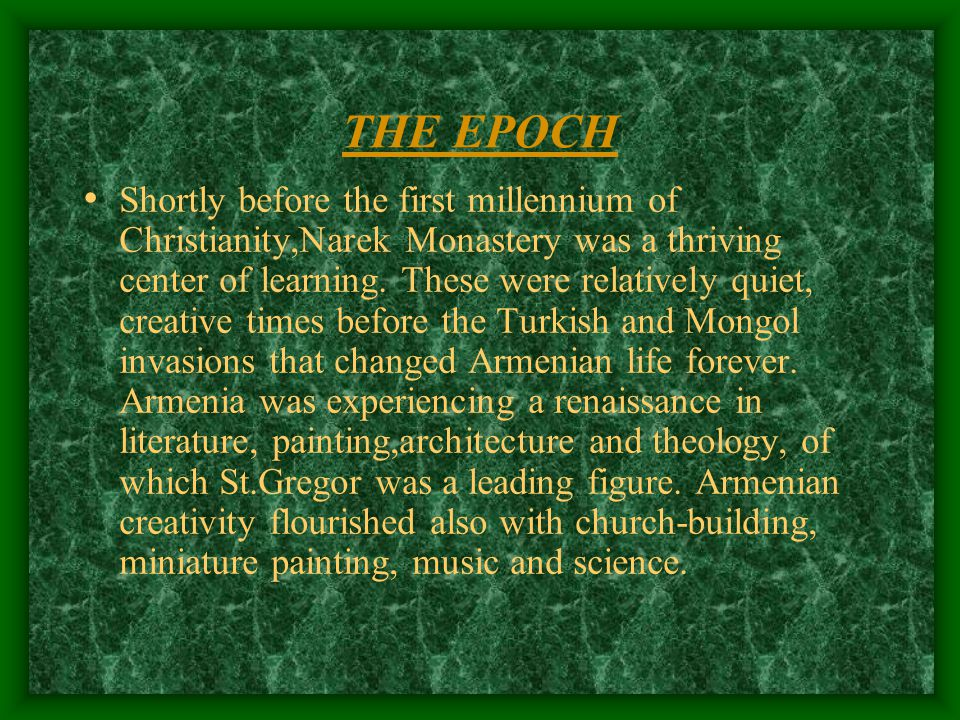 THE EPOCH Shortly before the first millennium of Christianity,Narek Monastery was a thriving center of learning. These were relatively quiet, creative