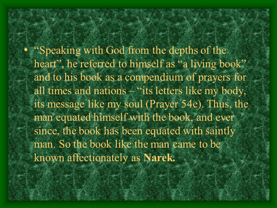 The Narek is a masterpiece of intuitive and direct communion with God.According to tradition, St.