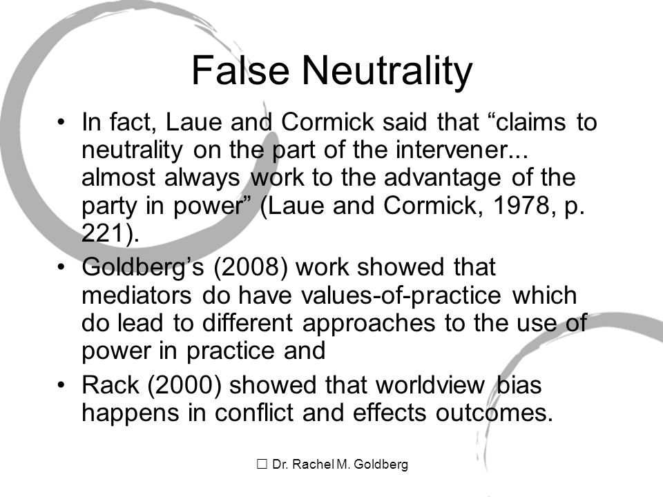 "Dr. Rachel M. Goldberg False Neutrality In fact, Laue and Cormick said that ""claims to neutrality on the part of the intervener... almost always work"