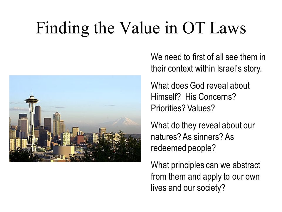Finding the Value in OT Laws We need to first of all see them in their context within Israel's story. What does God reveal about Himself? His Concerns