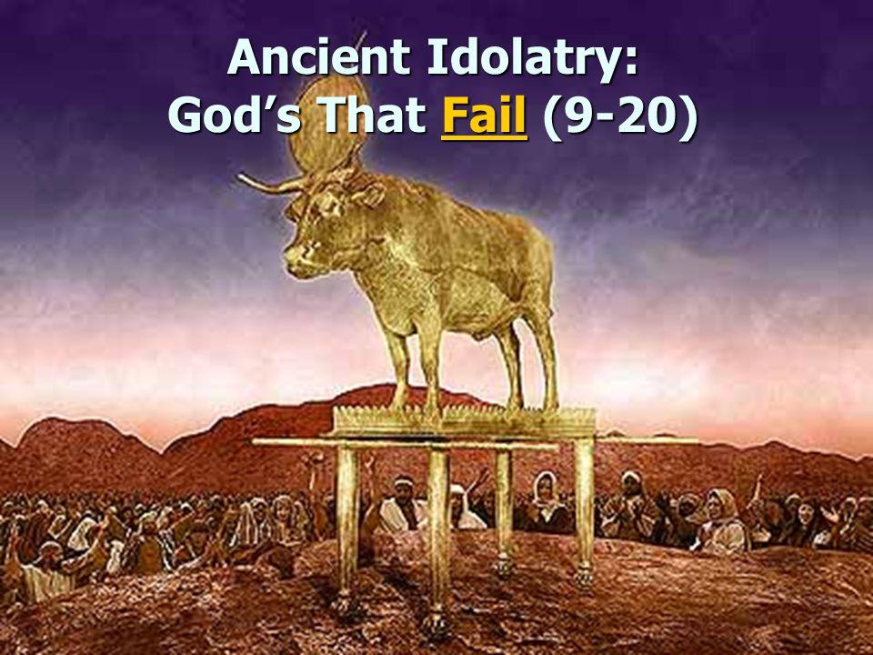 Ancient Idolatry: God's That Fail (9-20)