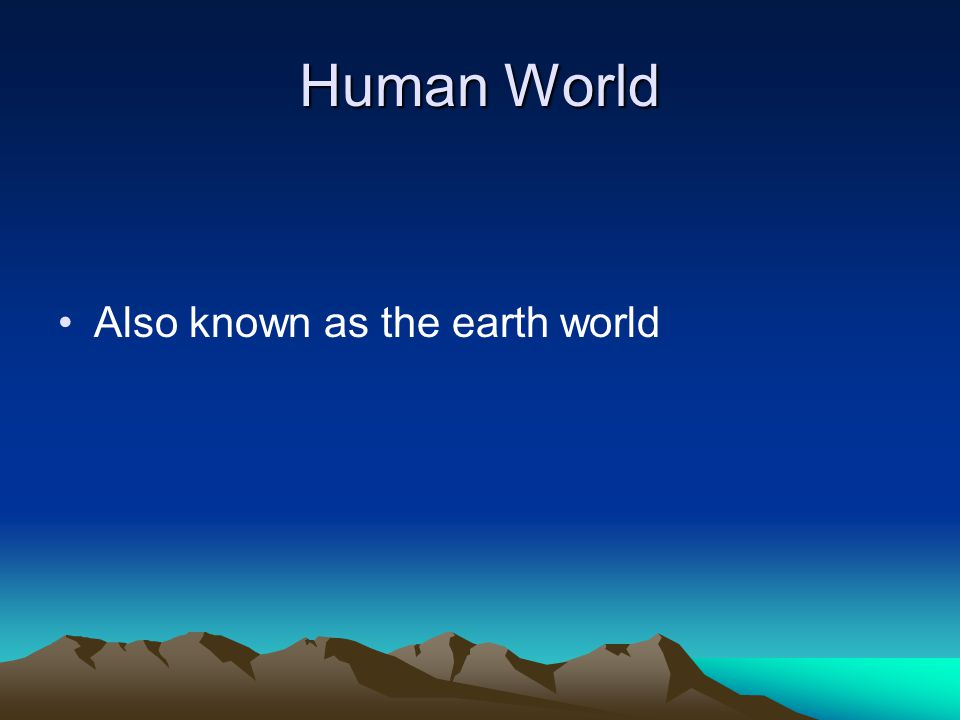 Human World Also known as the earth world