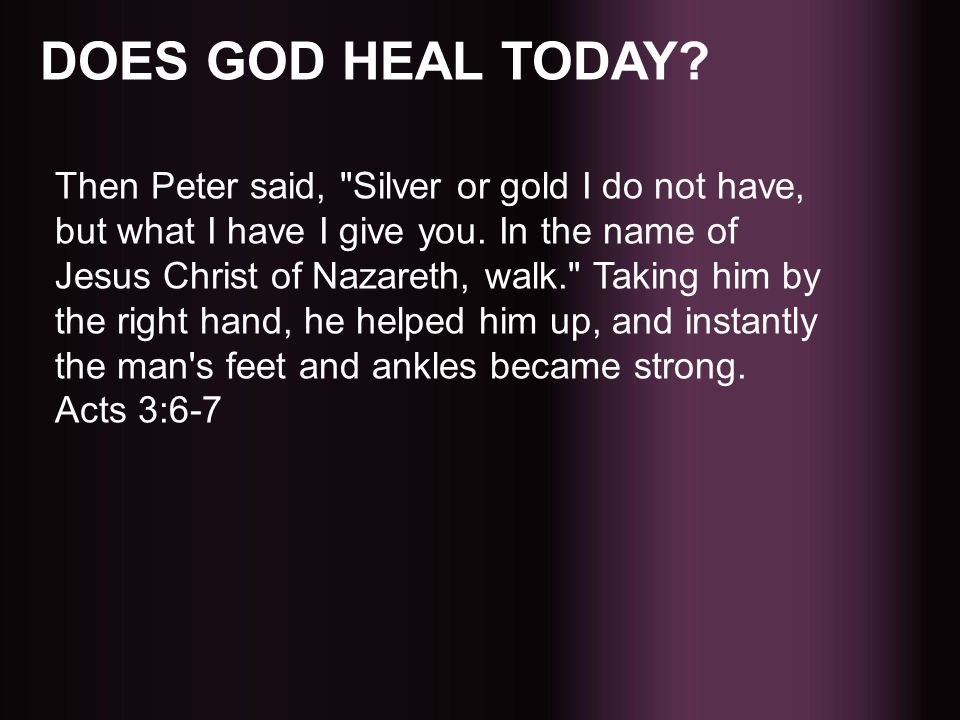 DOES GOD HEAL TODAY? Then Peter said,