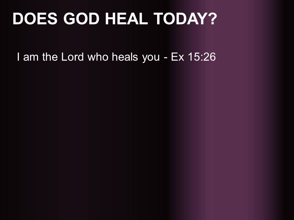 I am the Lord who heals you - Ex 15:26