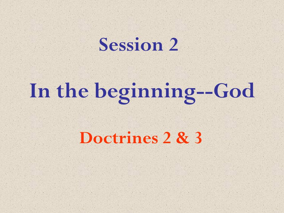 In the beginning--God Doctrines 2 & 3 Session 2
