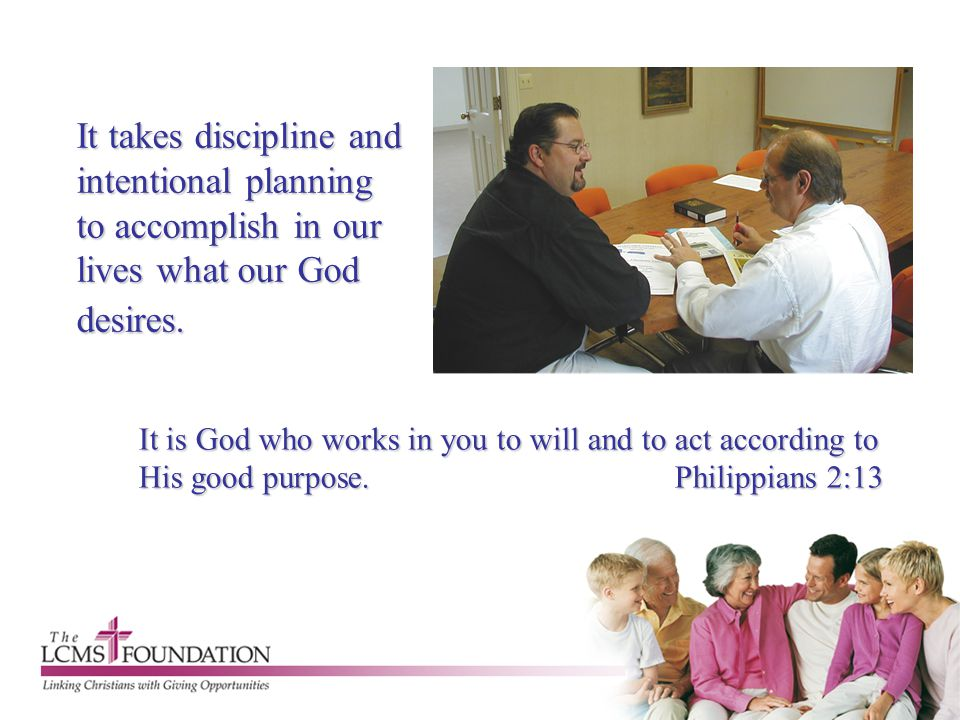 It takes discipline and intentional planning to accomplish in our lives what our God desires.