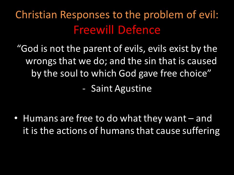 """""""God is not the parent of evils, evils exist by the wrongs that we do; and the sin that is caused by the soul to which God gave free choice"""" -Saint Ag"""