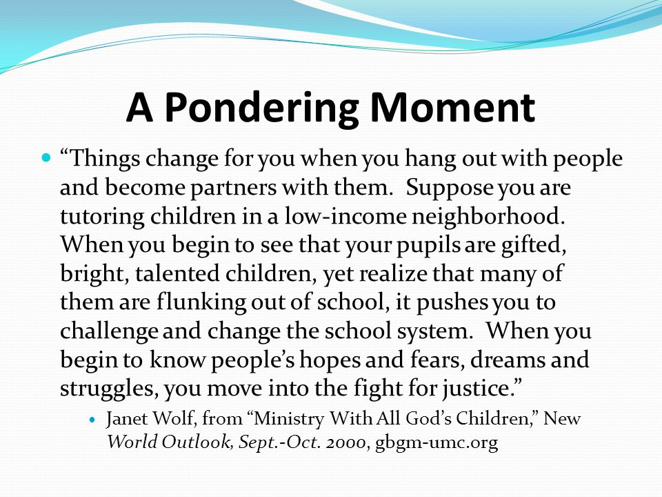A Pondering Moment Things change for you when you hang out with people and become partners with them.