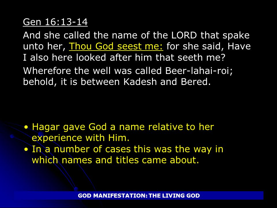 Gen 16:13-14 And she called the name of the LORD that spake unto her, Thou God seest me: for she said, Have I also here looked after him that seeth me.