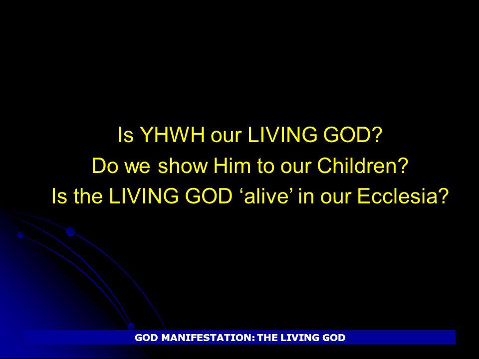 GOD MANIFESTATION: THE LIVING GOD Is YHWH our LIVING GOD.