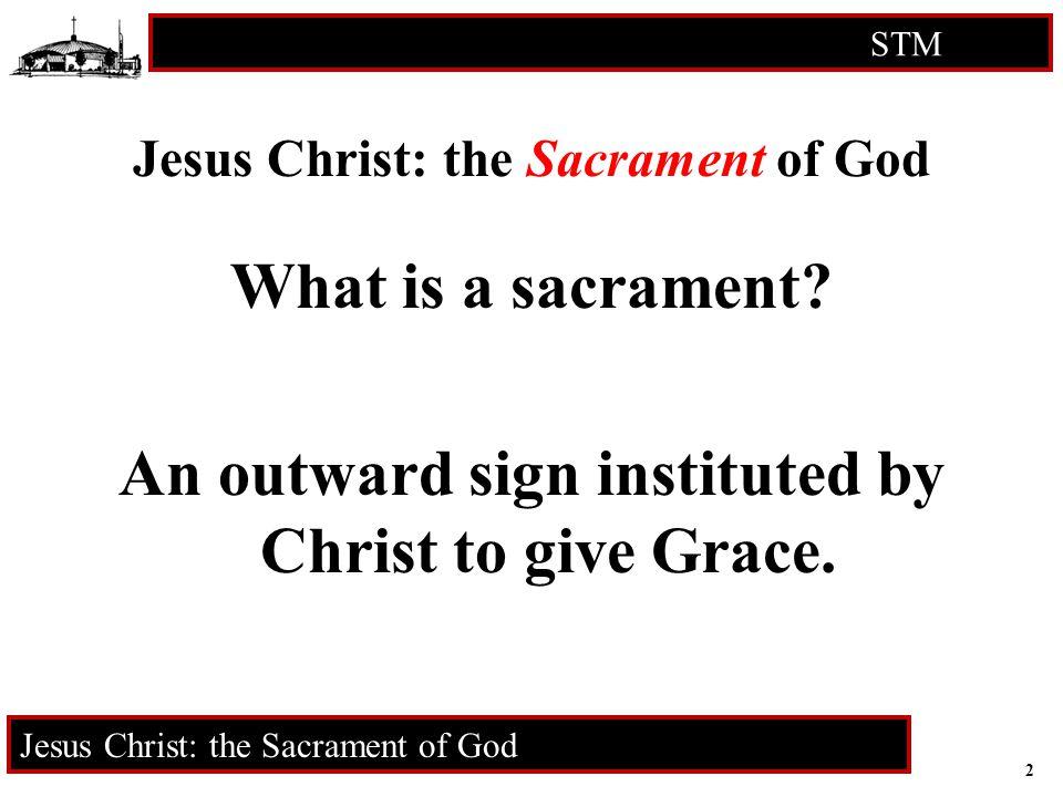 2 STM RCIA Jesus Christ: the Sacrament of God What is a sacrament.