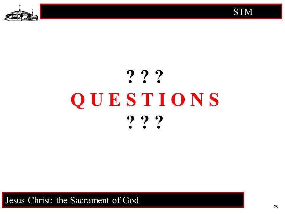 29 STM RCIA Jesus Christ: the Sacrament of God ? ? ? Q U E S T I O N S ? ? ?