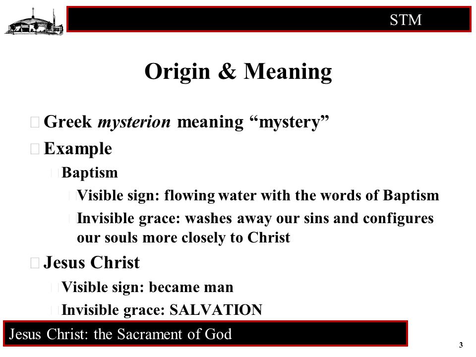 """3 STM RCIA Jesus Christ: the Sacrament of God Origin & Meaning  Greek mysterion meaning """"mystery""""  Example  Baptism  Visible sign: flowing water w"""