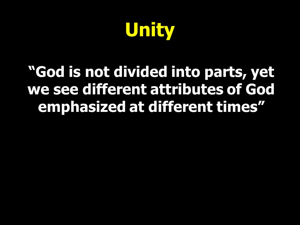"""Unity """"God is not divided into parts, yet we see different attributes of God emphasized at different times"""""""