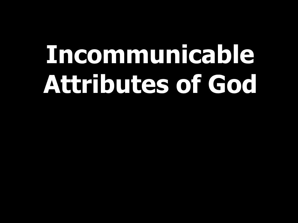 Incommunicable Attributes of God