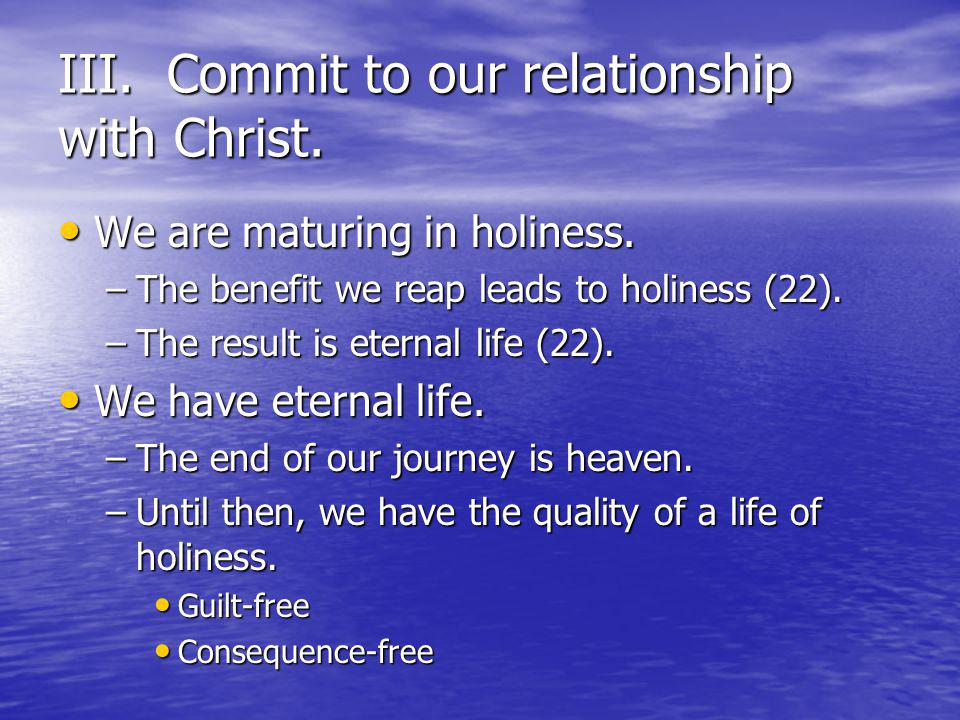 III. Commit to our relationship with Christ. We are maturing in holiness.