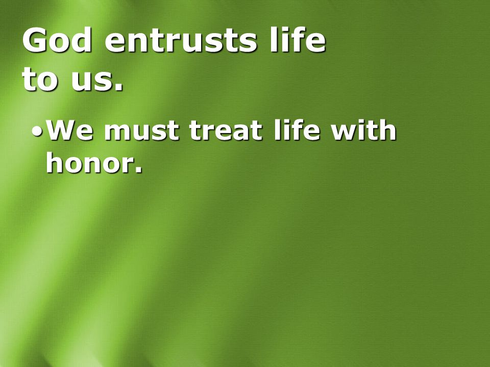 God entrusts life to us.We must defend life with compassion.We must defend life with compassion.