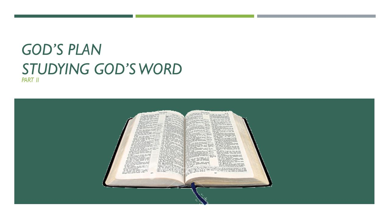 STUDYING GOD'S WORD PART II  II Timothy 2:15 NKJV  Be diligent to present yourself approved to God, a worker who does not need to be ashamed, rightly dividing the word of truth.