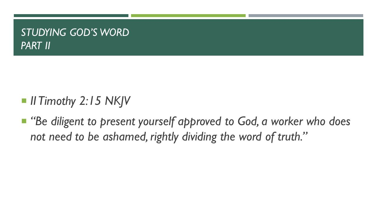 STUDYING GOD'S WORD PART II  II Timothy 3:16-17 NKJV  16.