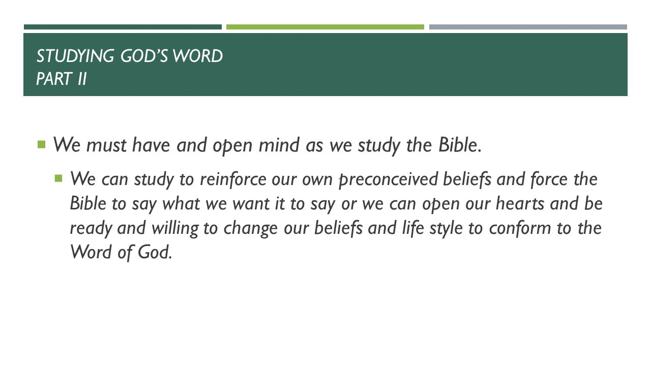 STUDYING GOD'S WORD PART II  We must have and open mind as we study the Bible.