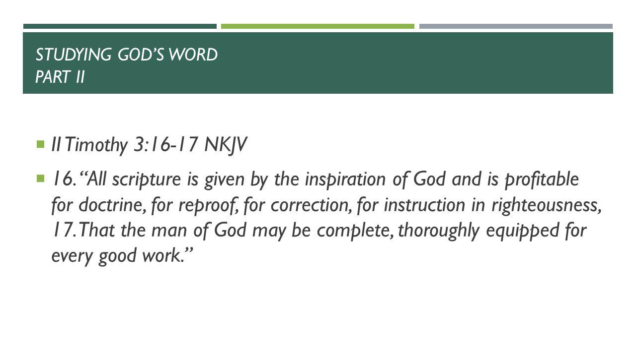 STUDYING GOD'S WORD PART II  II Timothy 3:16-17 NKJV  16.