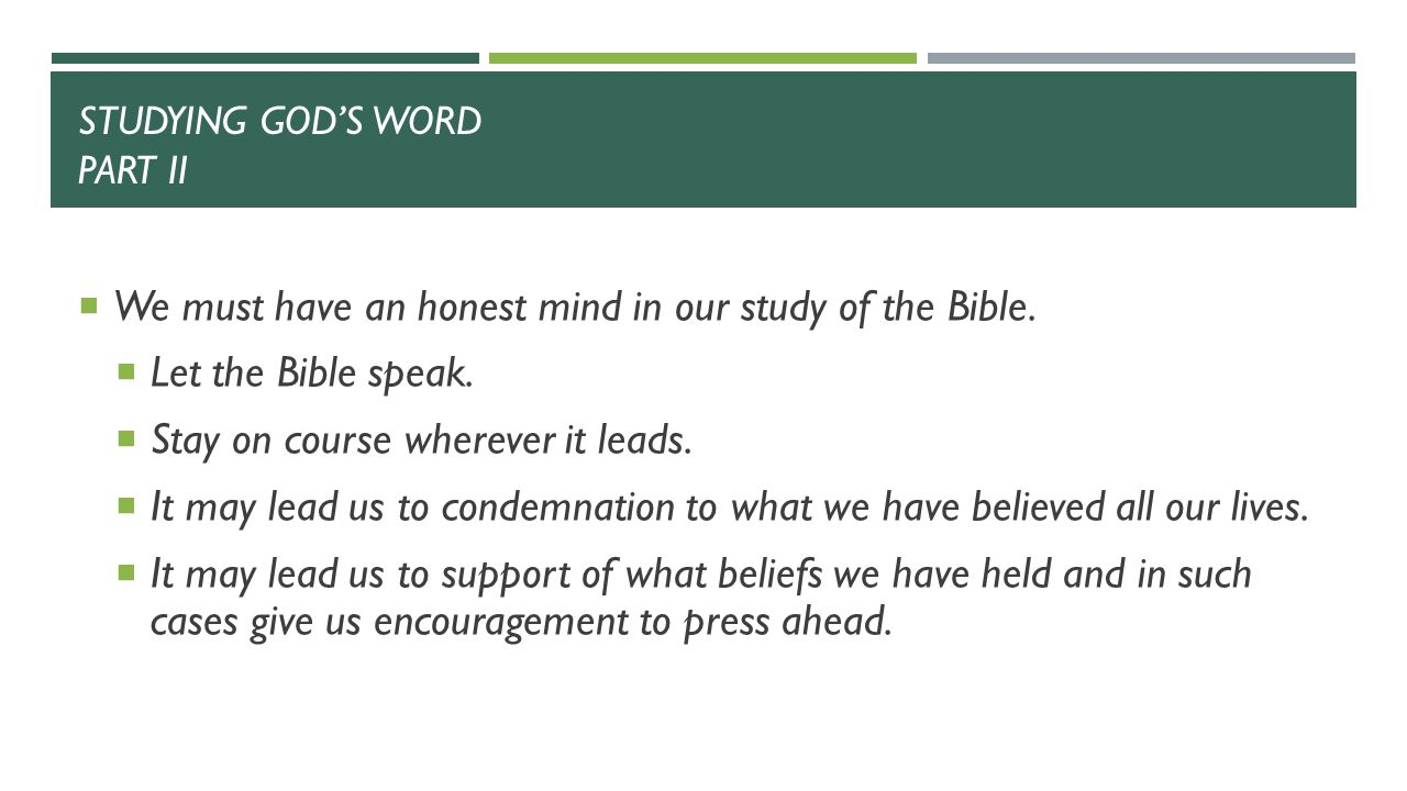 STUDYING GOD'S WORD PART II  We must have an honest mind in our study of the Bible.