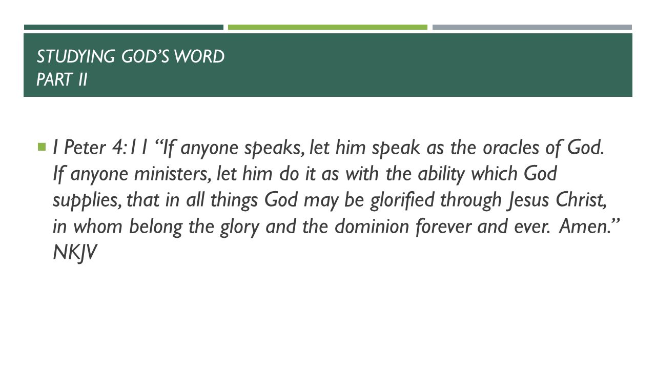 STUDYING GOD'S WORD PART II  I Peter 4:11 If anyone speaks, let him speak as the oracles of God.