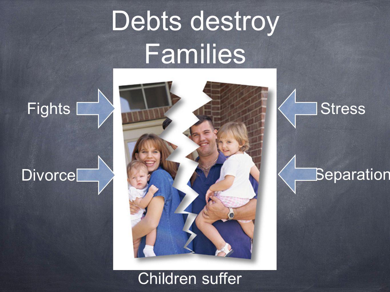 Debts destroy Families Divorce Separation FightsStress Children suffer