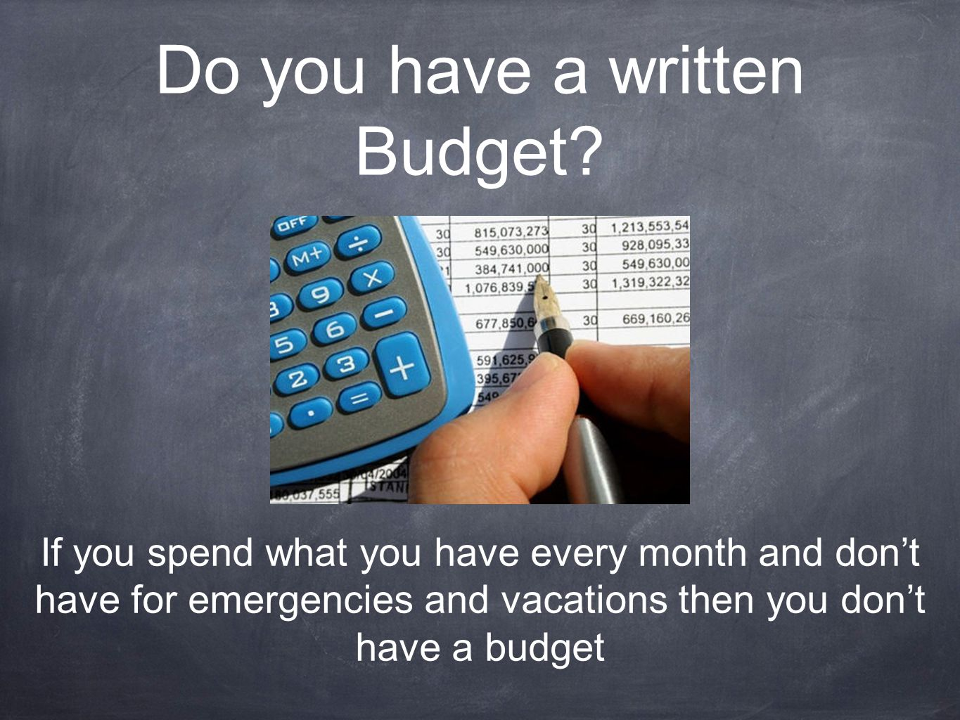 Do you have a written Budget.