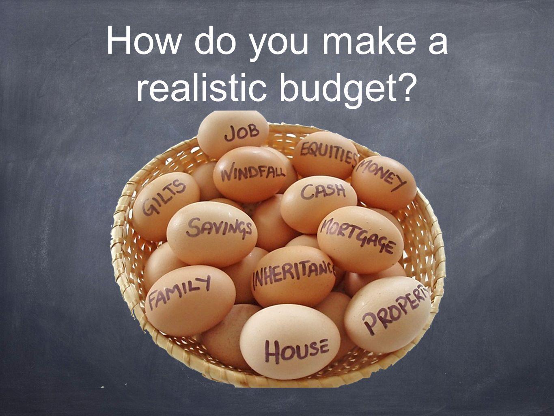 How do you make a realistic budget?